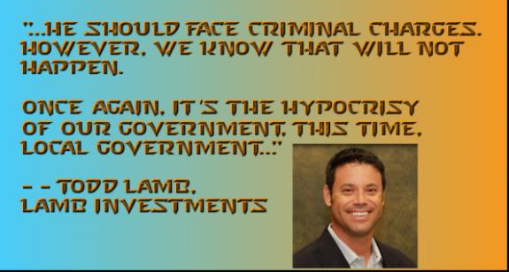ToddLamb-ShouldFaceCriminalCharges-HypocrisyGovtLocalGovt-postedIndustryVoices-MHProNews--